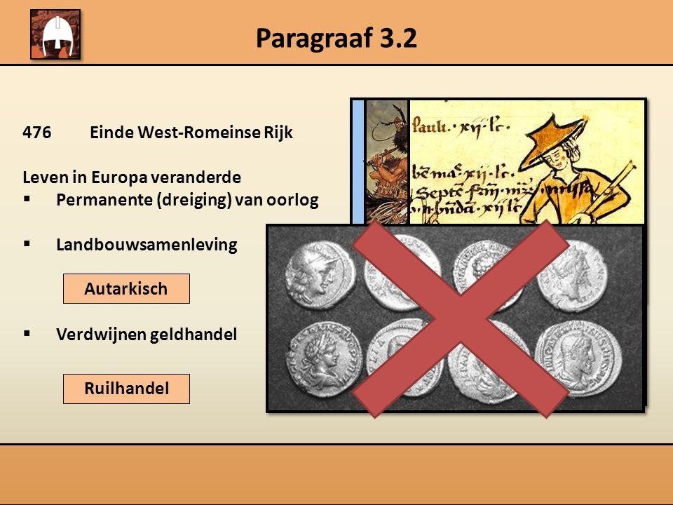 Paragraaf 3.2 476Einde West-Romeinse Rijk Leven in Europa veranderde  Permanente (dreiging) van oorlog  Landbouwsamenleving  Verdwijnen geldhandel