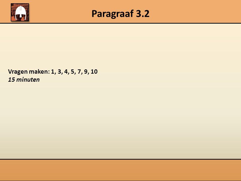 Paragraaf 3.2 Vragen maken: 1, 3, 4, 5, 7, 9, 10 15 minuten