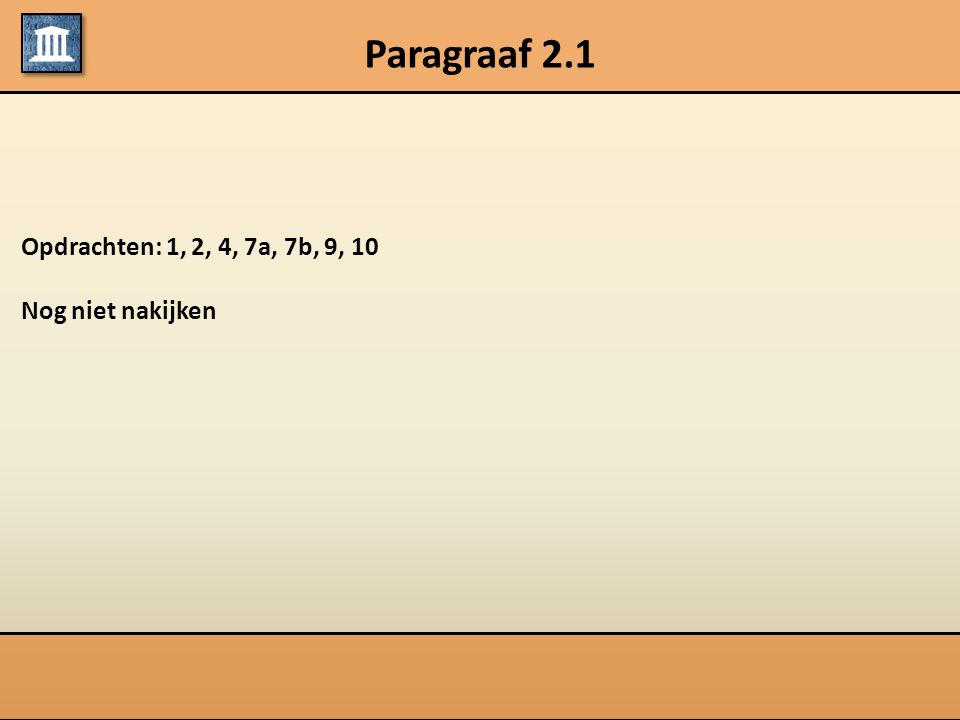 Paragraaf 2.1 Opdrachten: 1, 2, 4, 7a, 7b, 9, 10 Nog niet nakijken