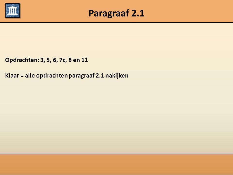 Paragraaf 2.1 Opdrachten: 3, 5, 6, 7c, 8 en 11 Klaar = alle opdrachten paragraaf 2.1 nakijken