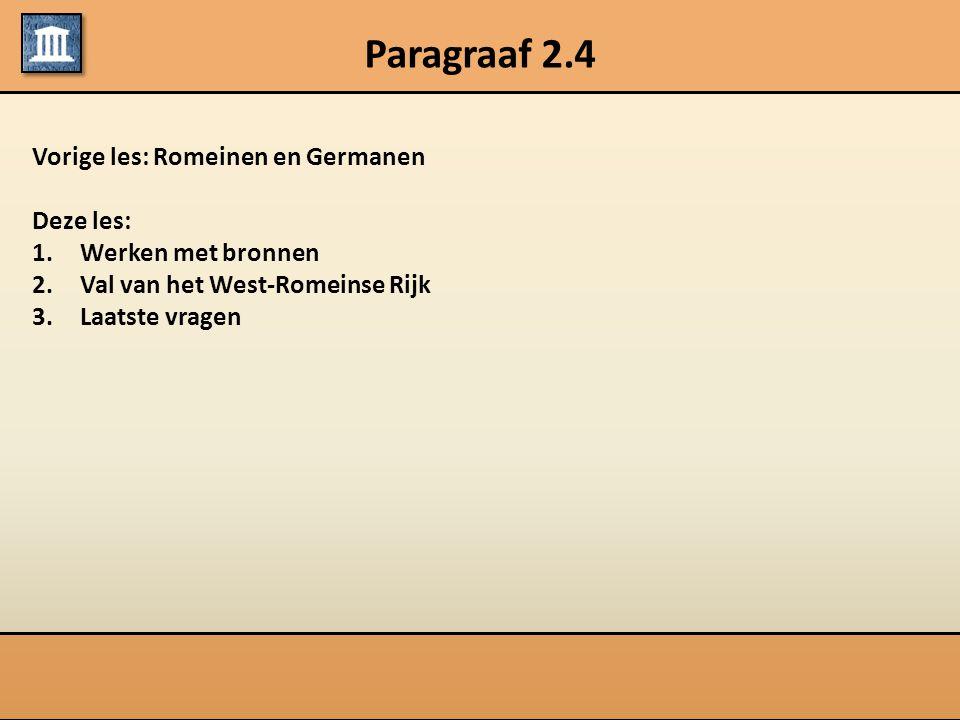Paragraaf 2.4 Vorige les: Romeinen en Germanen Deze les: 1.Werken met bronnen 2.Val van het West-Romeinse Rijk 3.Laatste vragen