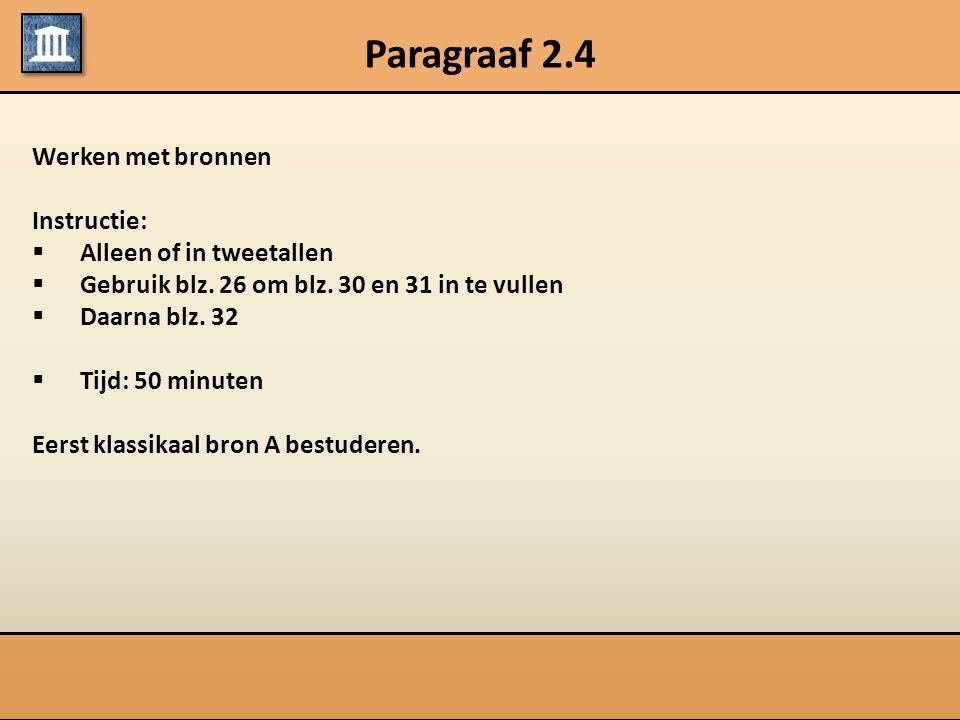Paragraaf 2.4 Werken met bronnen Instructie:  Alleen of in tweetallen  Gebruik blz. 26 om blz. 30 en 31 in te vullen  Daarna blz. 32  Tijd: 50 min