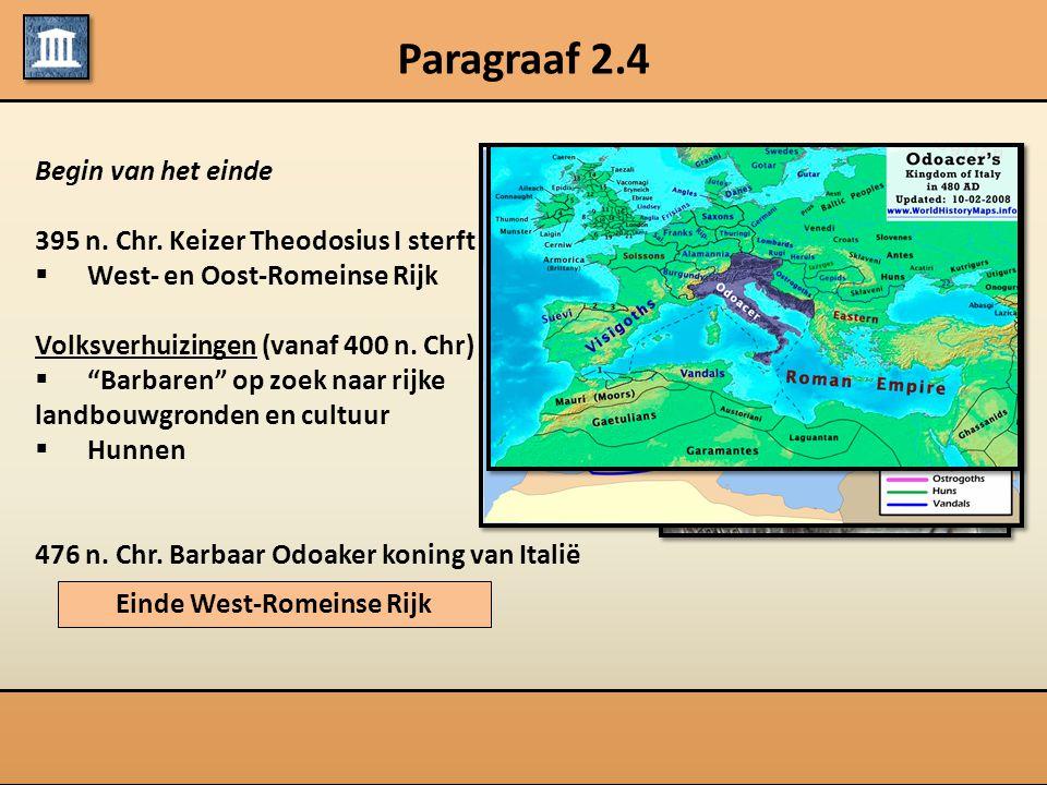 """Paragraaf 2.4 Begin van het einde 395 n. Chr. Keizer Theodosius I sterft  West- en Oost-Romeinse Rijk Volksverhuizingen (vanaf 400 n. Chr)  """"Barbare"""