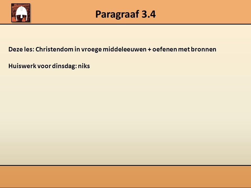 Paragraaf 3.4 Deze les: Christendom in vroege middeleeuwen + oefenen met bronnen Huiswerk voor dinsdag: niks