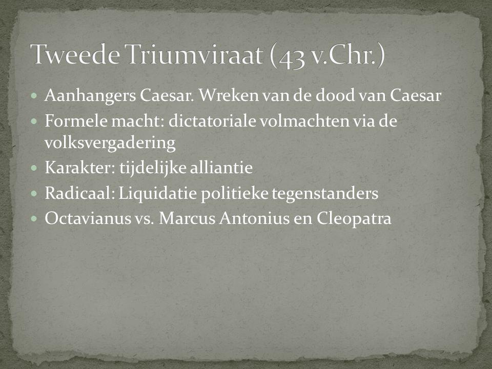 Aanhangers Caesar. Wreken van de dood van Caesar Formele macht: dictatoriale volmachten via de volksvergadering Karakter: tijdelijke alliantie Radicaa