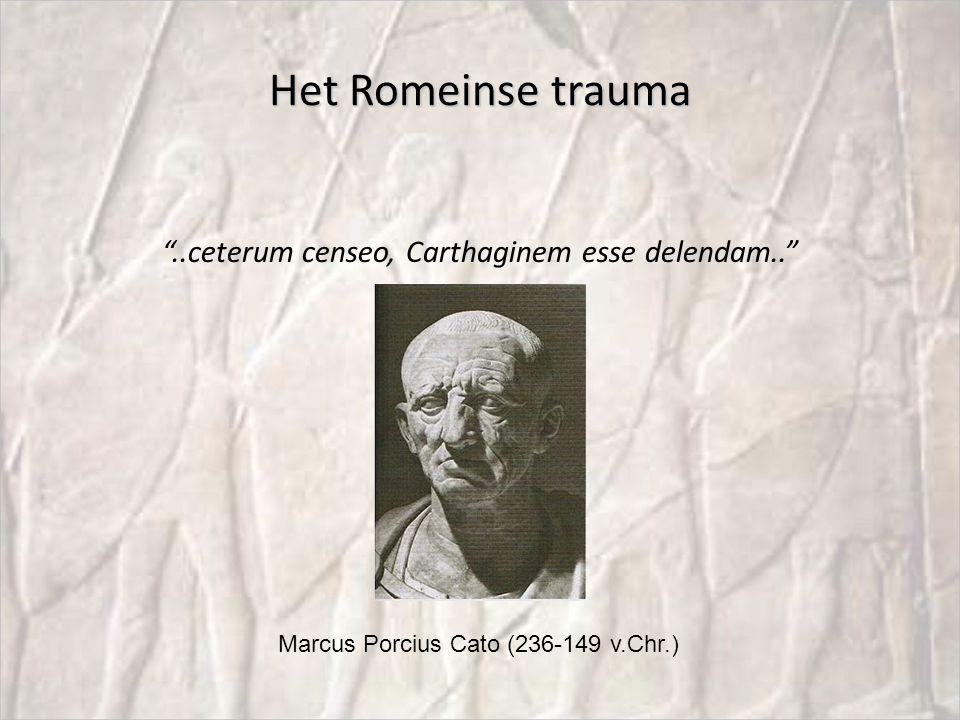 """Het Romeinse trauma """"..ceterum censeo, Carthaginem esse delendam.."""" Marcus Porcius Cato (236-149 v.Chr.)"""
