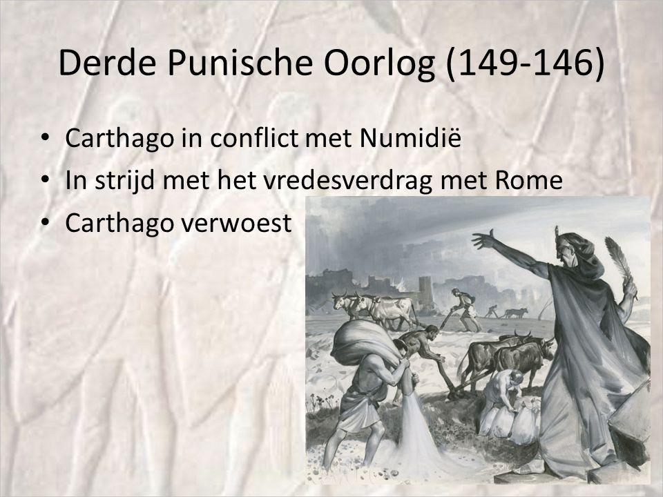 Derde Punische Oorlog (149-146) Carthago in conflict met Numidië In strijd met het vredesverdrag met Rome Carthago verwoest