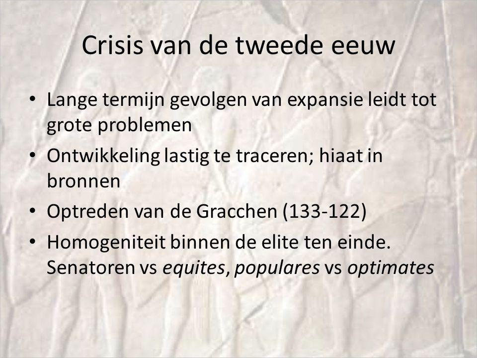 Crisis van de tweede eeuw Lange termijn gevolgen van expansie leidt tot grote problemen Ontwikkeling lastig te traceren; hiaat in bronnen Optreden van de Gracchen (133-122) Homogeniteit binnen de elite ten einde.