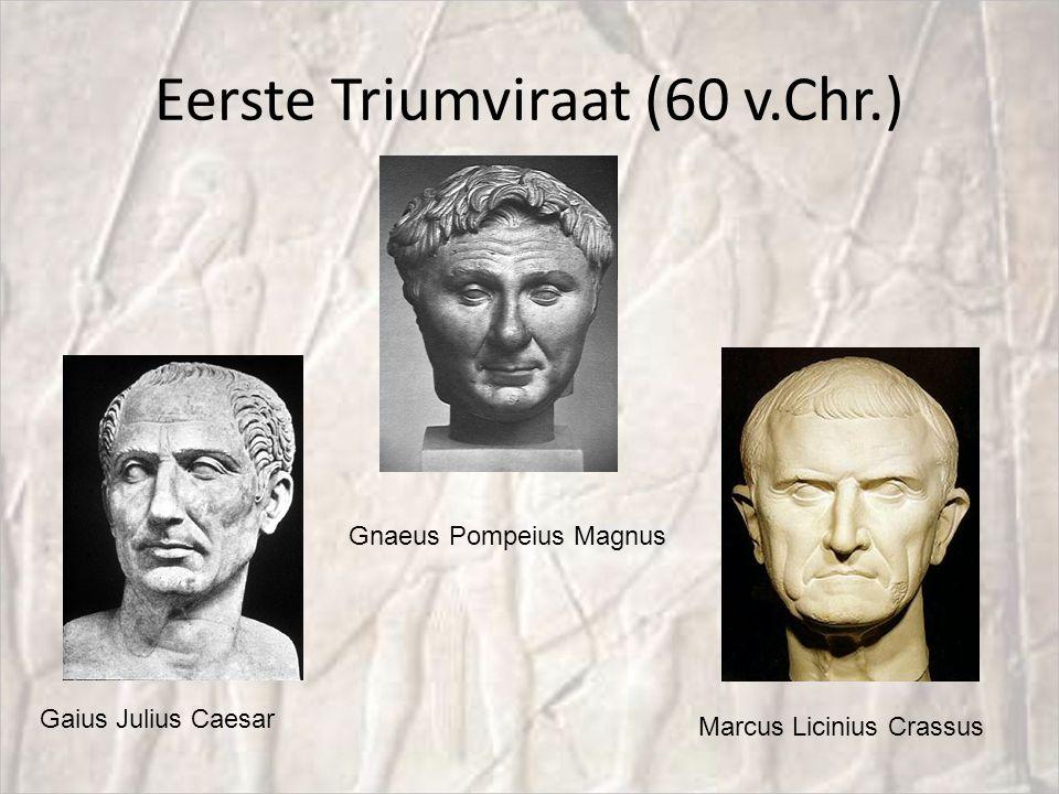 Eerste Triumviraat (60 v.Chr.) Gaius Julius Caesar Gnaeus Pompeius Magnus Marcus Licinius Crassus
