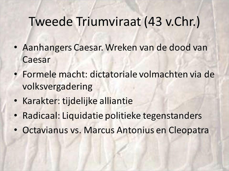 Tweede Triumviraat (43 v.Chr.) Aanhangers Caesar. Wreken van de dood van Caesar Formele macht: dictatoriale volmachten via de volksvergadering Karakte