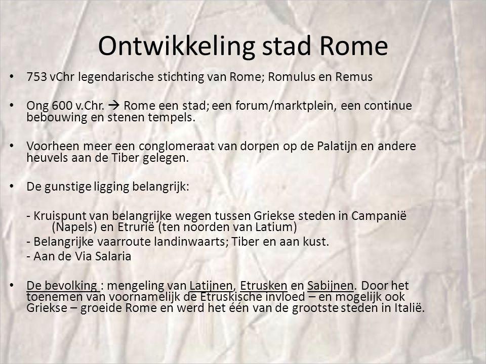 Ontwikkeling stad Rome 753 vChr legendarische stichting van Rome; Romulus en Remus Ong 600 v.Chr.  Rome een stad; een forum/marktplein, een continue