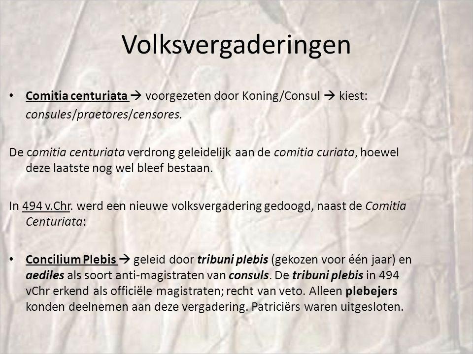 Volksvergaderingen Comitia centuriata  voorgezeten door Koning/Consul  kiest: consules/praetores/censores. De comitia centuriata verdrong geleidelij