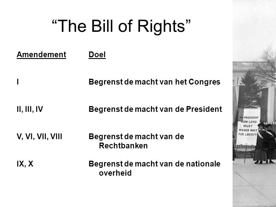 """""""The Bill of Rights"""" AmendementDoel IBegrenst de macht van het Congres II, III, IVBegrenst de macht van de President V, VI, VII, VIIIBegrenst de macht"""