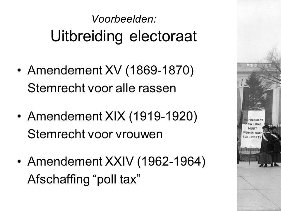 Voorbeelden: Uitbreiding electoraat Amendement XV (1869-1870) Stemrecht voor alle rassen Amendement XIX (1919-1920) Stemrecht voor vrouwen Amendement XXIV (1962-1964) Afschaffing poll tax