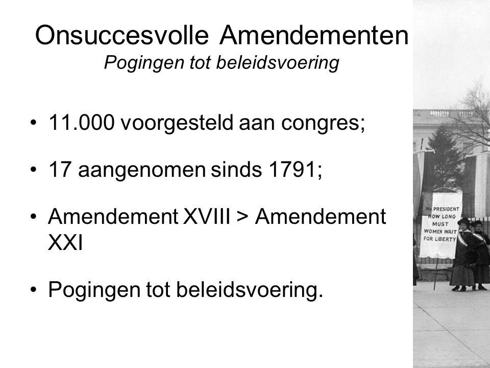 Onsuccesvolle Amendementen Pogingen tot beleidsvoering 11.000 voorgesteld aan congres; 17 aangenomen sinds 1791; Amendement XVIII > Amendement XXI Pogingen tot beleidsvoering.