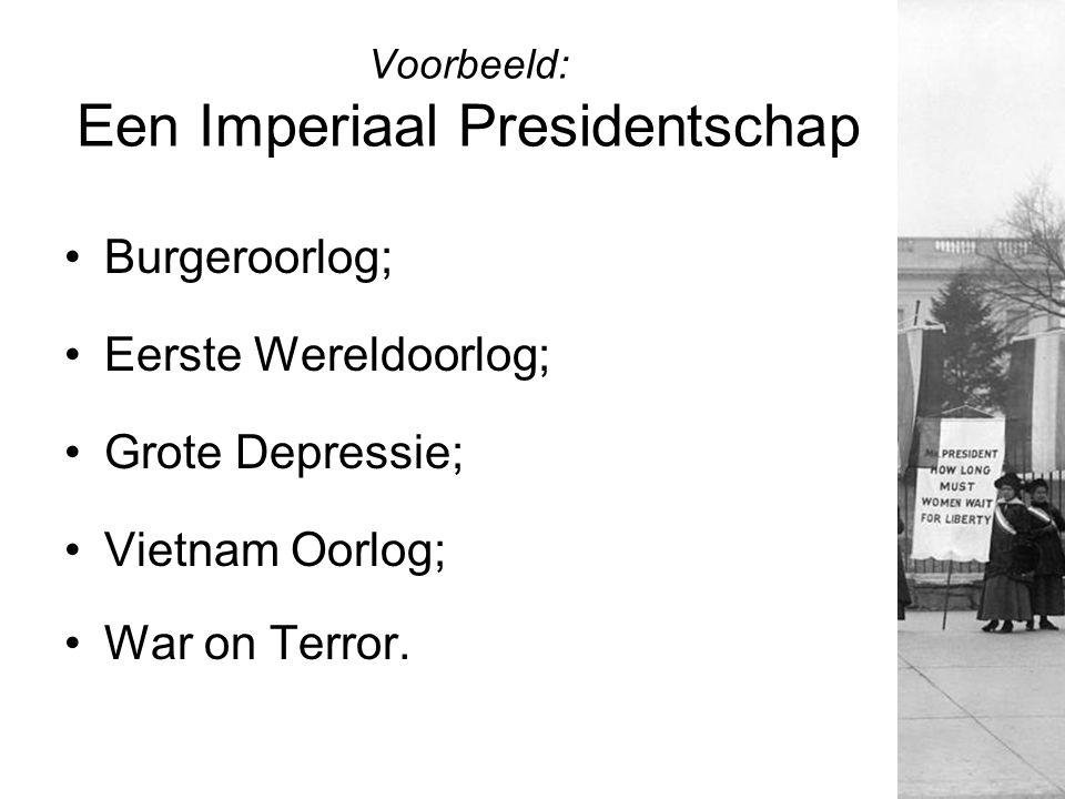 Voorbeeld: Een Imperiaal Presidentschap Burgeroorlog; Eerste Wereldoorlog; Grote Depressie; Vietnam Oorlog; War on Terror.