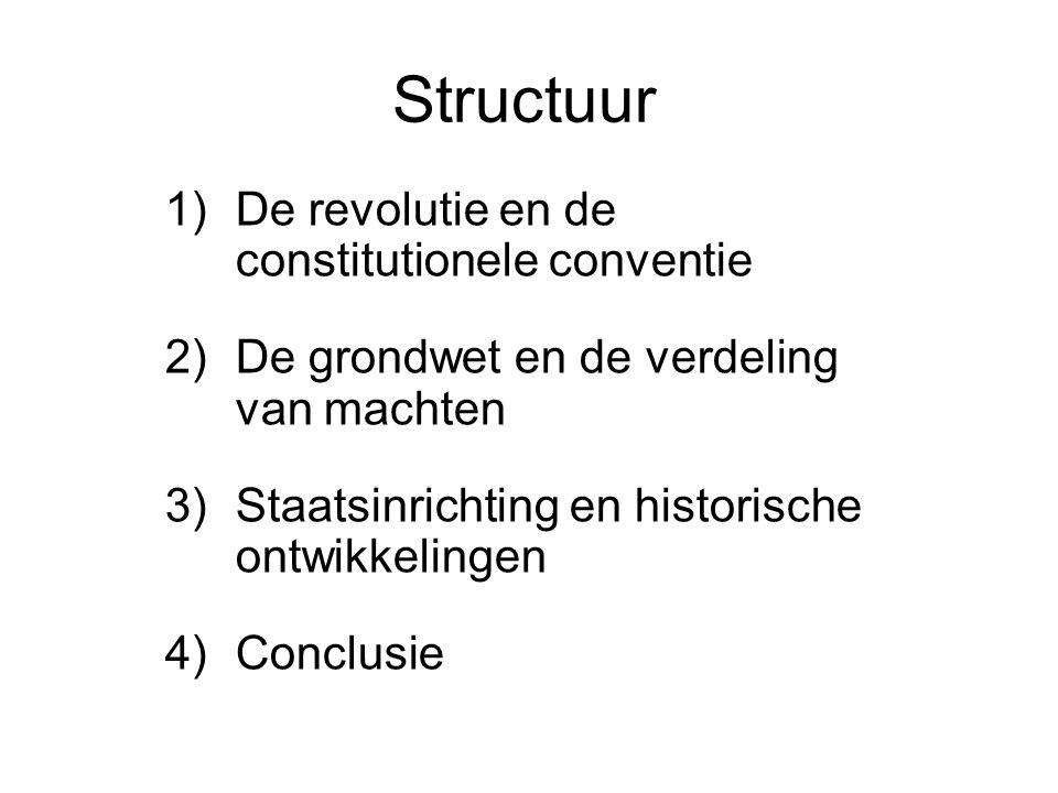 Structuur 1)De revolutie en de constitutionele conventie 2)De grondwet en de verdeling van machten 3)Staatsinrichting en historische ontwikkelingen 4)