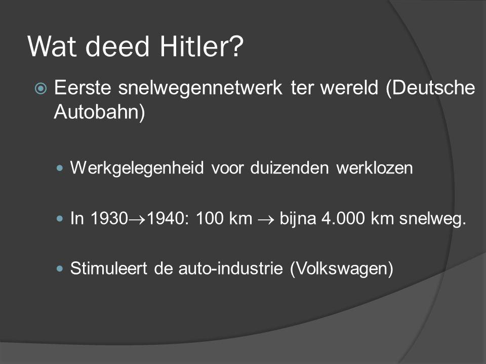 Wat deed Hitler?  Eerste snelwegennetwerk ter wereld (Deutsche Autobahn) Werkgelegenheid voor duizenden werklozen In 1930  1940: 100 km  bijna 4.00