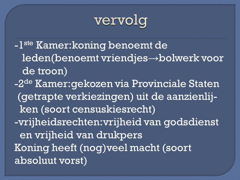 -1 ste Kamer:koning benoemt de leden(benoemt vriendjes → bolwerk voor de troon) -2 de Kamer:gekozen via Provinciale Staten (getrapte verkiezingen) uit