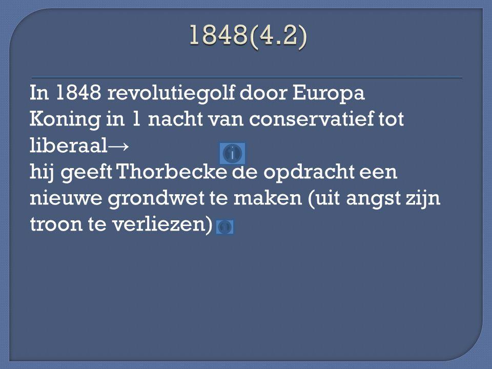 In 1848 revolutiegolf door Europa Koning in 1 nacht van conservatief tot liberaal → hij geeft Thorbecke de opdracht een nieuwe grondwet te maken (uit