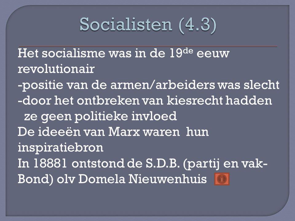 Het socialisme was in de 19 de eeuw revolutionair -positie van de armen/arbeiders was slecht -door het ontbreken van kiesrecht hadden ze geen politieke invloed De ideeën van Marx waren hun inspiratiebron In 18881 ontstond de S.D.B.