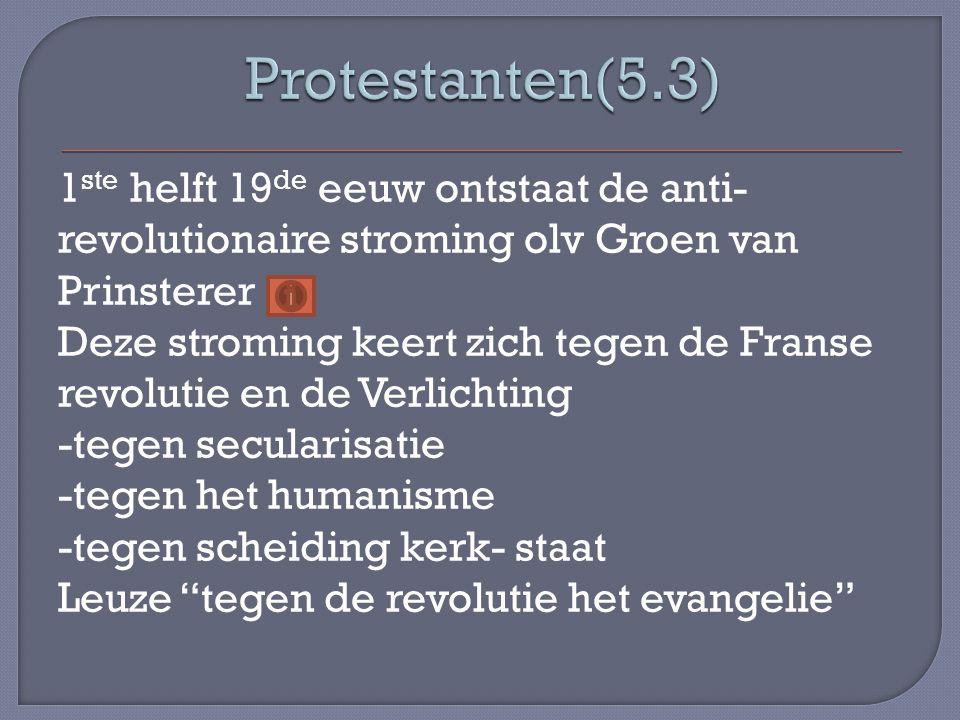 1 ste helft 19 de eeuw ontstaat de anti- revolutionaire stroming olv Groen van Prinsterer Deze stroming keert zich tegen de Franse revolutie en de Verlichting -tegen secularisatie -tegen het humanisme -tegen scheiding kerk- staat Leuze tegen de revolutie het evangelie