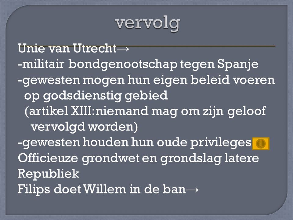 Unie van Utrecht → -militair bondgenootschap tegen Spanje -gewesten mogen hun eigen beleid voeren op godsdienstig gebied (artikel XIII:niemand mag om