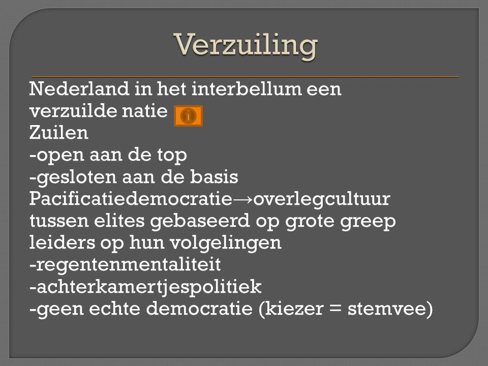 Nederland in het interbellum een verzuilde natie Zuilen -open aan de top -gesloten aan de basis Pacificatiedemocratie → overlegcultuur tussen elites g
