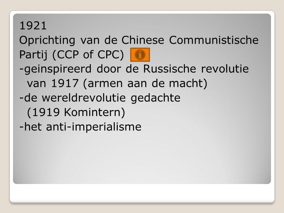 1921 Oprichting van de Chinese Communistische Partij (CCP of CPC) -geinspireerd door de Russische revolutie van 1917 (armen aan de macht) -de wereldrevolutie gedachte (1919 Komintern) -het anti-imperialisme