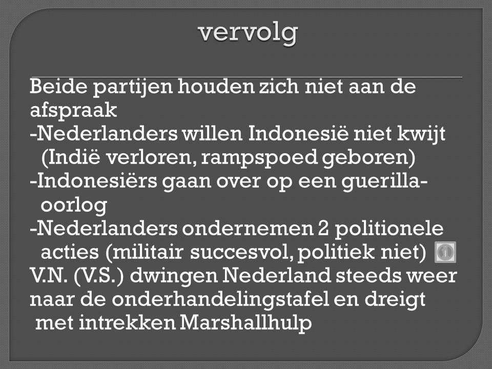 Beide partijen houden zich niet aan de afspraak -Nederlanders willen Indonesië niet kwijt (Indië verloren, rampspoed geboren) -Indonesiërs gaan over o