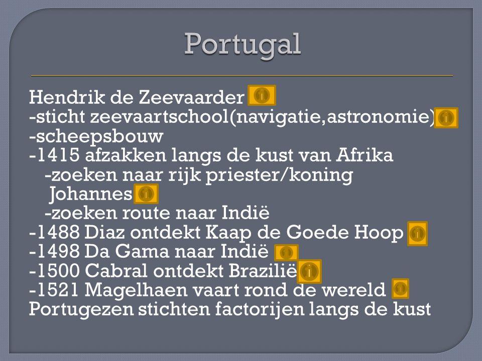 Hendrik de Zeevaarder -sticht zeevaartschool(navigatie,astronomie) -scheepsbouw -1415 afzakken langs de kust van Afrika -zoeken naar rijk priester/kon
