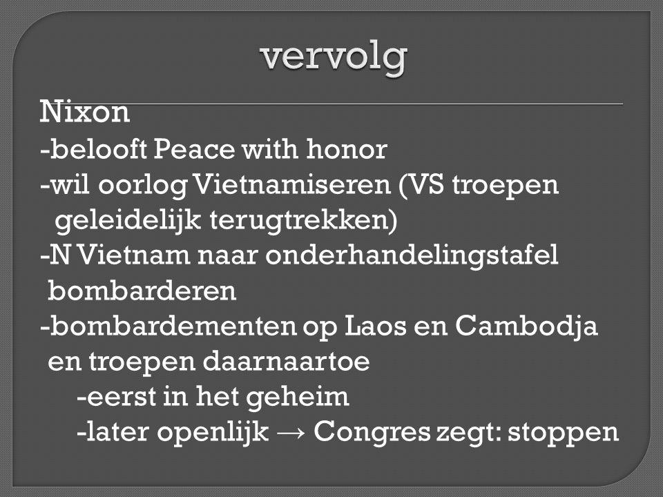 Nixon -belooft Peace with honor -wil oorlog Vietnamiseren (VS troepen geleidelijk terugtrekken) -N Vietnam naar onderhandelingstafel bombarderen -bomb