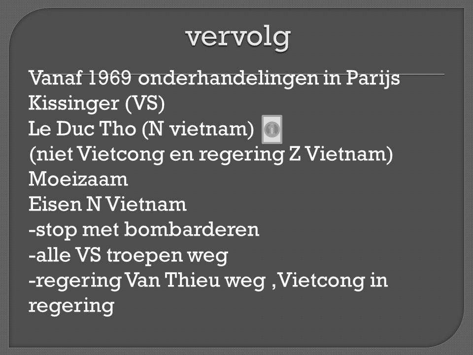 Eisen VS -alle N Vietnamese troepen uit Z Vietnam (N vietnam zegt:die zijn er niet) -Vietcong staakt de strijd In 1972 voorjaarsoffensief Vietcong → verheviging bombardementen op N Vietnam Impasse in onderhandelingen → VS kerstbombardementen (grote veront- waardiging in de wereld)