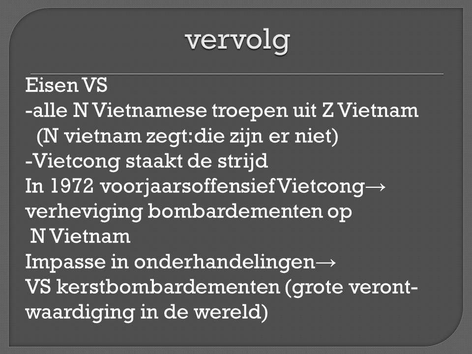 In 1973 Parijse vredesakkoorden -alle VS troepen weg -NVietnamese troepen blijven -na verkiezingen → hereniging Na vertrek VS -onrust in Z Vietnam (protesten tegen rege- ring -troepen lopen over naar N Vietnam -afname hulp VS aan Z Vietnam -toename hulp SU aan N Vietnam In 1975 valt noorden zuiden binnen → 1 land