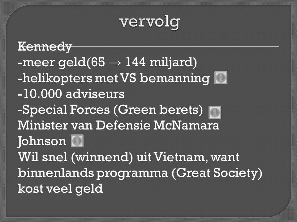 Kennedy -meer geld(65 → 144 miljard) -helikopters met VS bemanning -10.000 adviseurs -Special Forces (Green berets) Minister van Defensie McNamara Joh