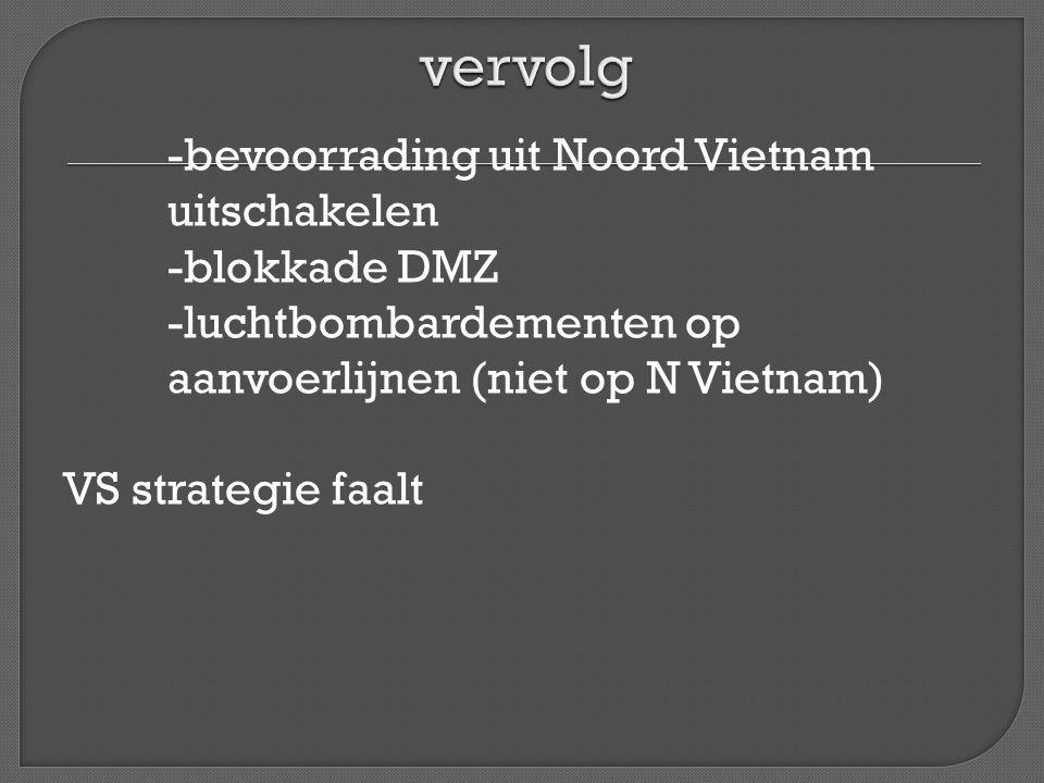-bevoorrading uit Noord Vietnam uitschakelen -blokkade DMZ -luchtbombardementen op aanvoerlijnen (niet op N Vietnam) VS strategie faalt