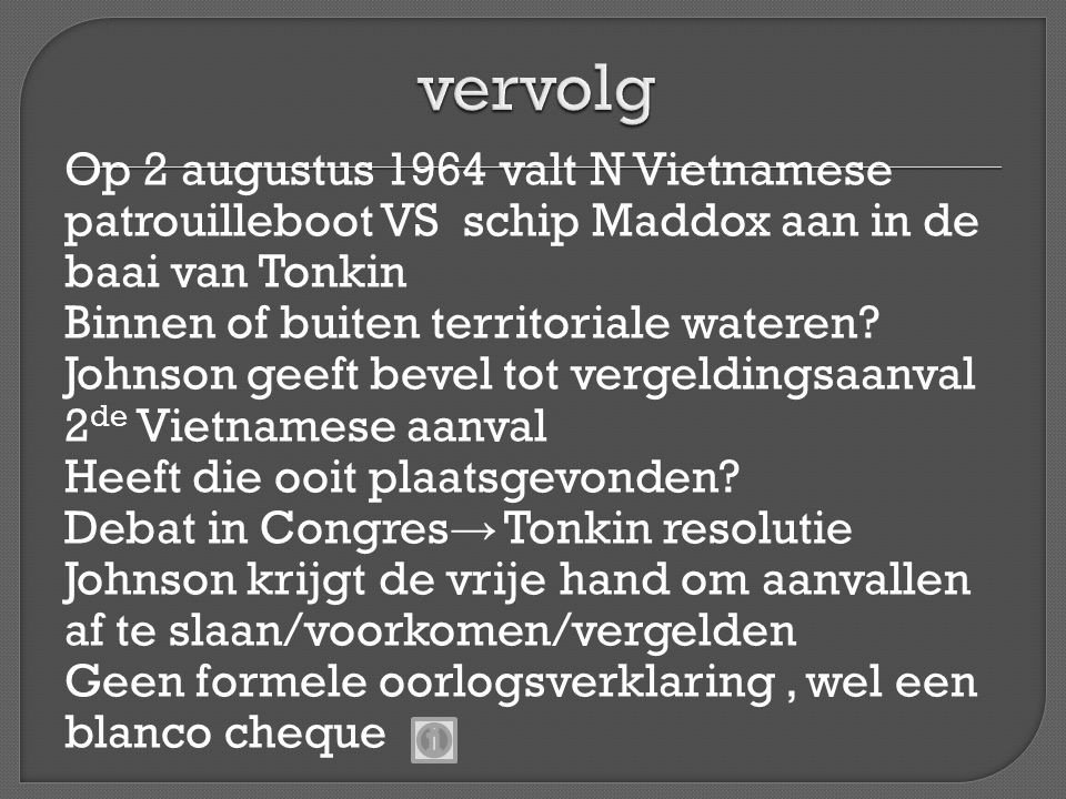 Op 2 augustus 1964 valt N Vietnamese patrouilleboot VS schip Maddox aan in de baai van Tonkin Binnen of buiten territoriale wateren? Johnson geeft bev