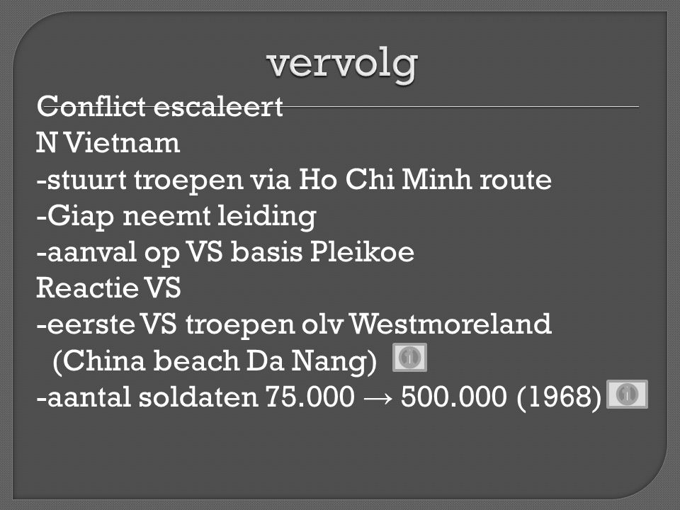 Conflict escaleert N Vietnam -stuurt troepen via Ho Chi Minh route -Giap neemt leiding -aanval op VS basis Pleikoe Reactie VS -eerste VS troepen olv W
