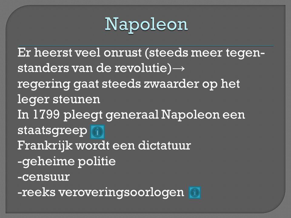 Er heerst veel onrust (steeds meer tegen- standers van de revolutie) → regering gaat steeds zwaarder op het leger steunen In 1799 pleegt generaal Napo
