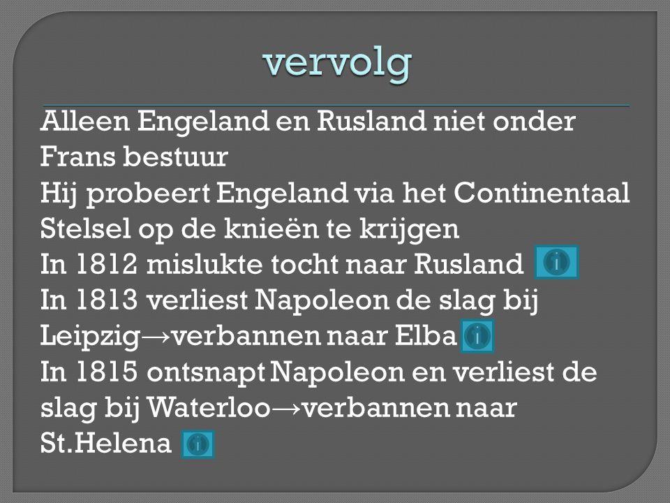 Alleen Engeland en Rusland niet onder Frans bestuur Hij probeert Engeland via het Continentaal Stelsel op de knieën te krijgen In 1812 mislukte tocht