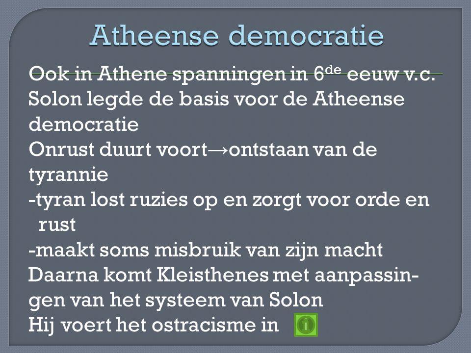 Ook in Athene spanningen in 6 de eeuw v.c. Solon legde de basis voor de Atheense democratie Onrust duurt voort → ontstaan van de tyrannie -tyran lost