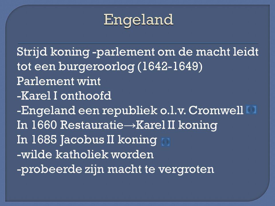 In 1688 Glorious Revolution -Willem III (getrouwd met Mary Stuart) koning (versloeg Jacobus II) -Bill of Rights (rechten parlement vastge- legd) In Engeland geen absolute monarchie → -in Engeland nooit een revolutie -in Engeland nooit een grondwet