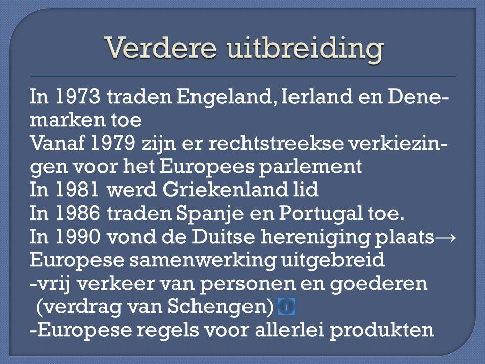 In 1973 traden Engeland, Ierland en Dene- marken toe Vanaf 1979 zijn er rechtstreekse verkiezin- gen voor het Europees parlement In 1981 werd Griekenland lid In 1986 traden Spanje en Portugal toe.