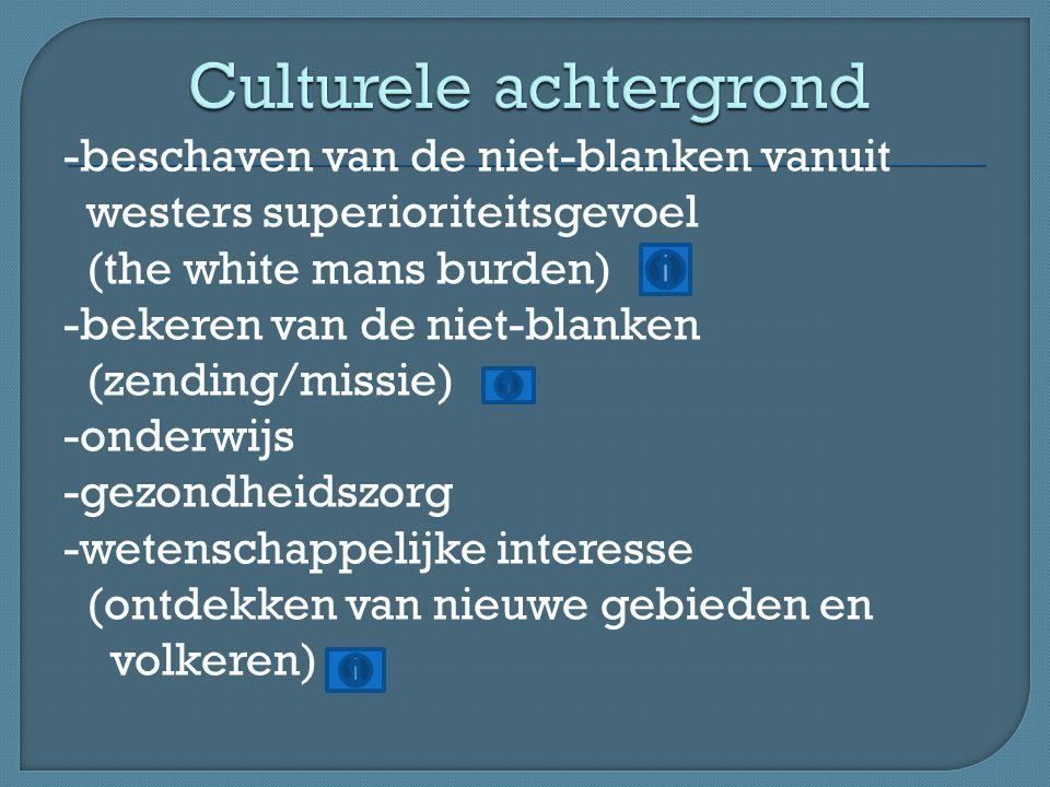 -beschaven van de niet-blanken vanuit westers superioriteitsgevoel (the white mans burden) -bekeren van de niet-blanken (zending/missie) -onderwijs -g