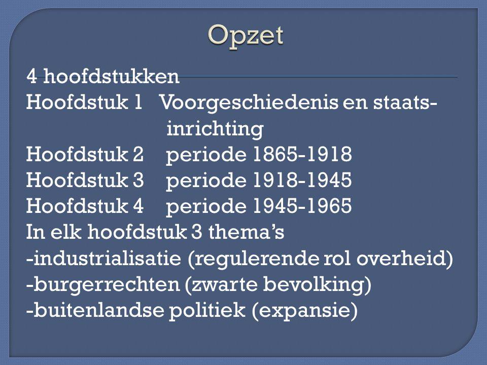 4 hoofdstukken Hoofdstuk 1 Voorgeschiedenis en staats- inrichting Hoofdstuk 2 periode 1865-1918 Hoofdstuk 3 periode 1918-1945 Hoofdstuk 4 periode 1945