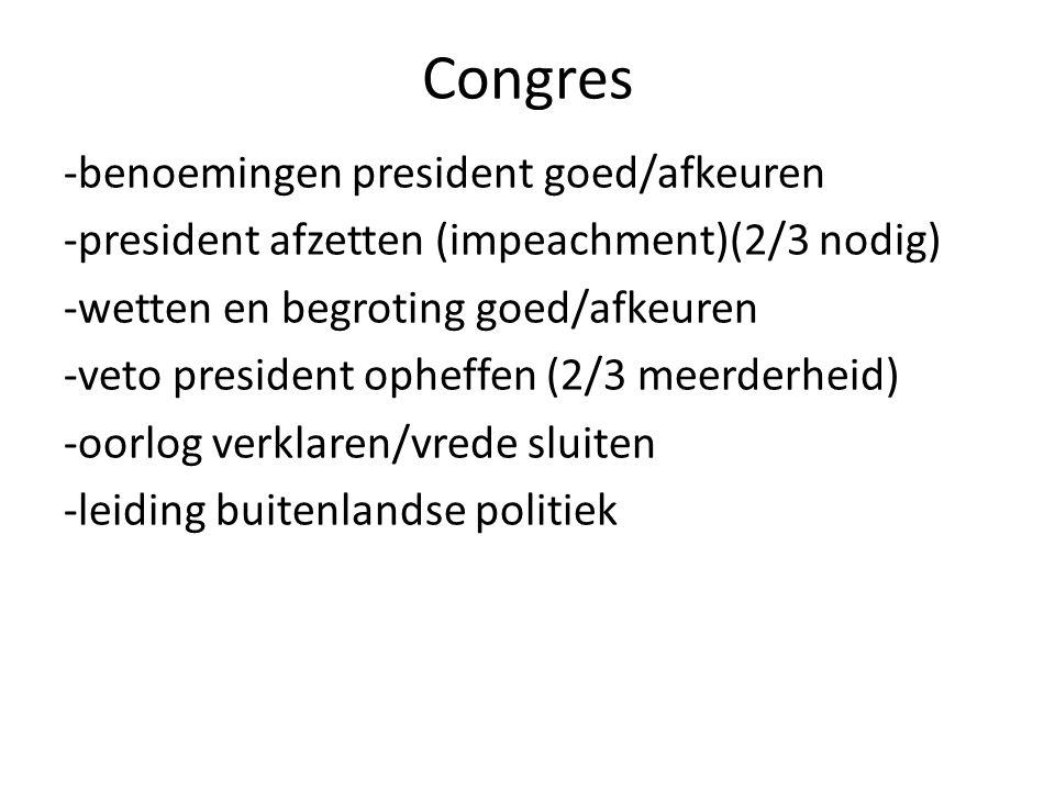 Congres -benoemingen president goed/afkeuren -president afzetten (impeachment)(2/3 nodig) -wetten en begroting goed/afkeuren -veto president opheffen