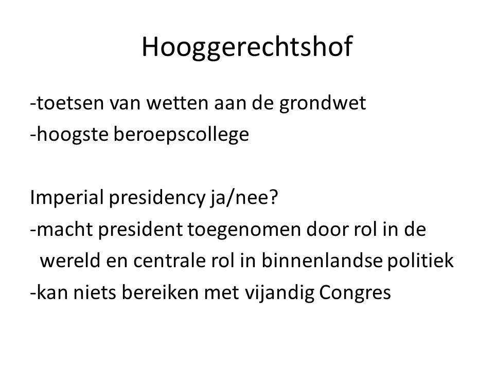 Hooggerechtshof -toetsen van wetten aan de grondwet -hoogste beroepscollege Imperial presidency ja/nee? -macht president toegenomen door rol in de wer