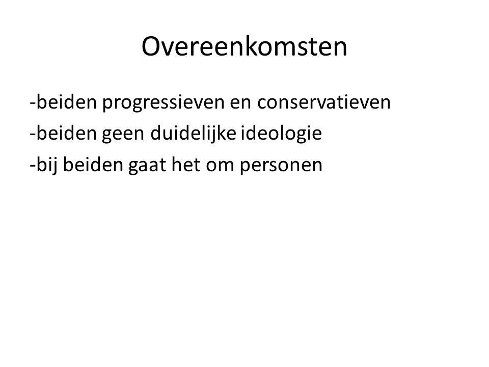 Overeenkomsten -beiden progressieven en conservatieven -beiden geen duidelijke ideologie -bij beiden gaat het om personen