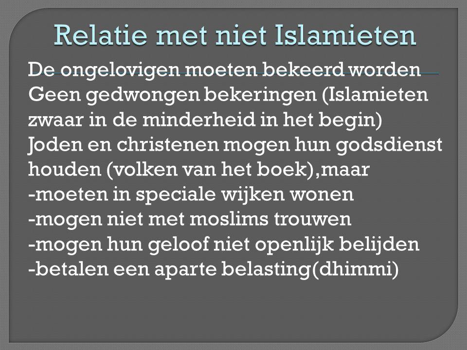De ongelovigen moeten bekeerd worden Geen gedwongen bekeringen (Islamieten zwaar in de minderheid in het begin) Joden en christenen mogen hun godsdienst houden (volken van het boek),maar -moeten in speciale wijken wonen -mogen niet met moslims trouwen -mogen hun geloof niet openlijk belijden -betalen een aparte belasting(dhimmi)