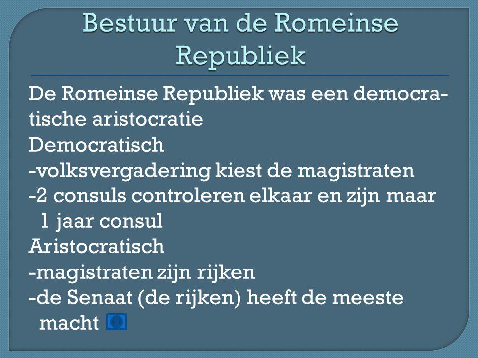 De Romeinse Republiek was een democra- tische aristocratie Democratisch -volksvergadering kiest de magistraten -2 consuls controleren elkaar en zijn m